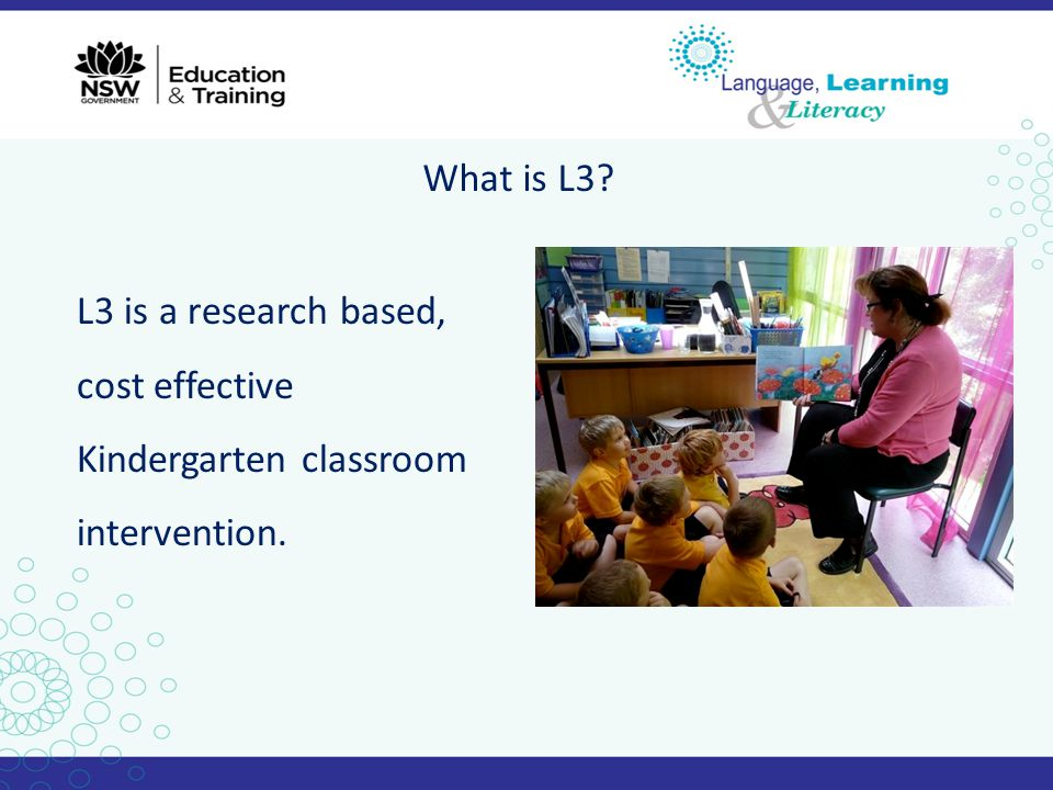 What is L3 L3 is a research based, cost effective Kindergarten classroom intervention.