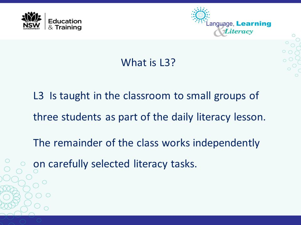 What is L3 L3 Is taught in the classroom to small groups of three students as part of the daily literacy lesson.