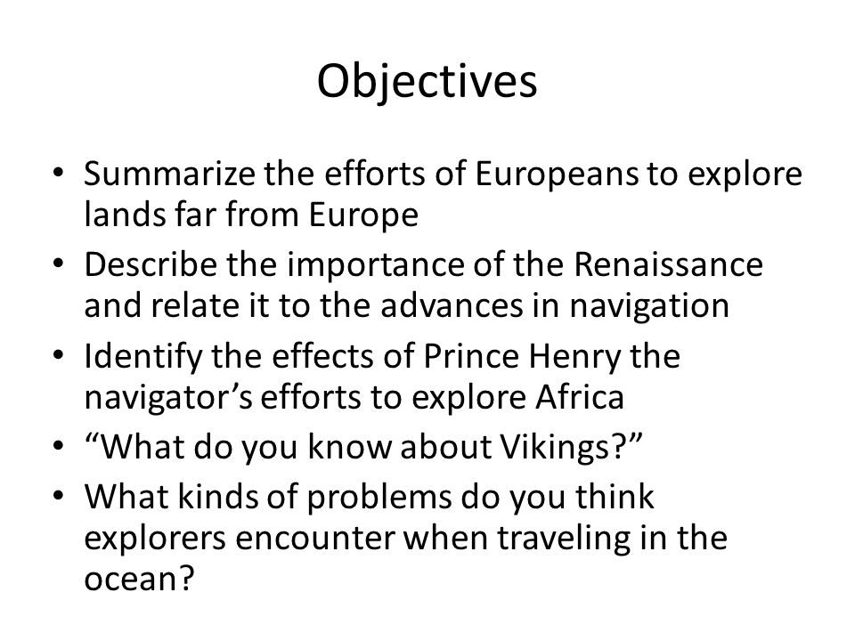 Objectives Summarize the efforts of Europeans to explore lands far from Europe.