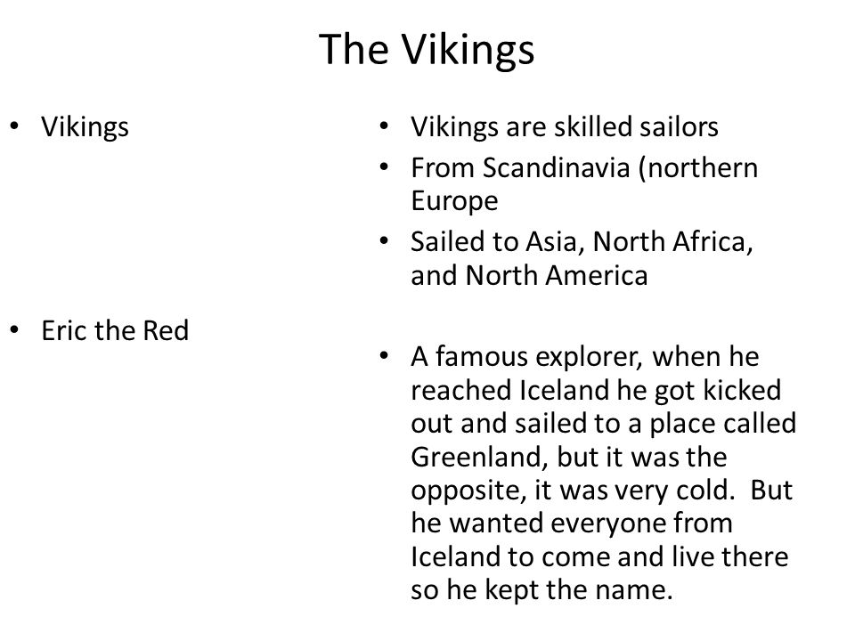The Vikings Vikings Eric the Red Vikings are skilled sailors