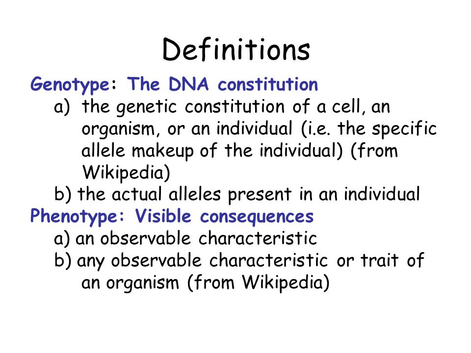 Definitions Genotype: The DNA constitution