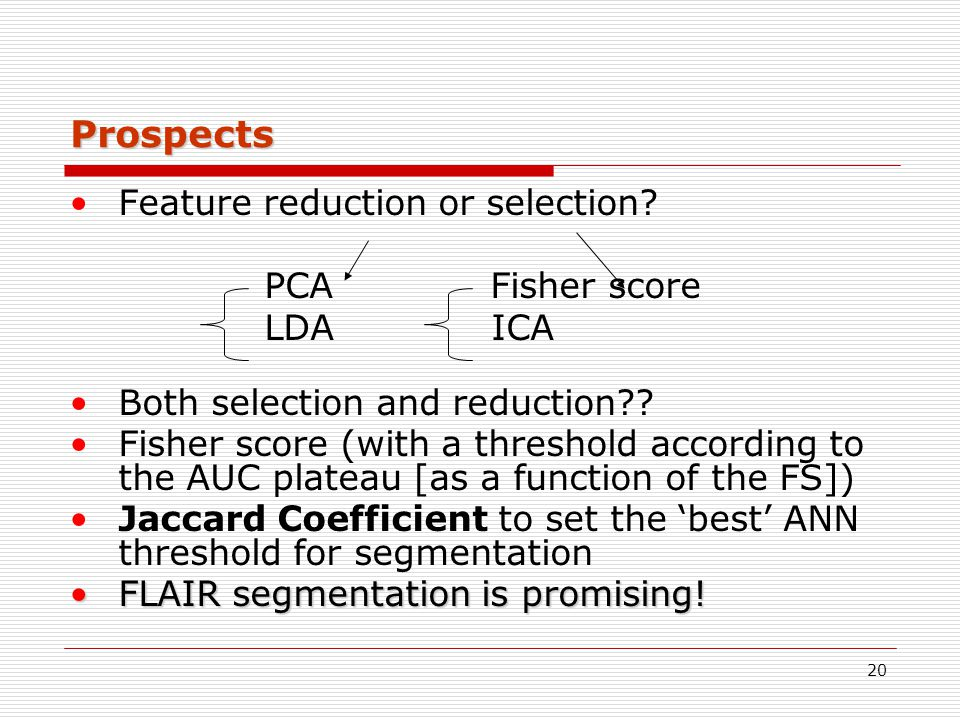 Prospects Feature reduction or selection PCA Fisher score LDA ICA