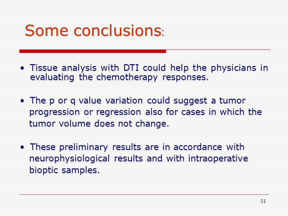 Some conclusions: Tissue analysis with DTI could help the physicians in evaluating the chemotherapy responses.