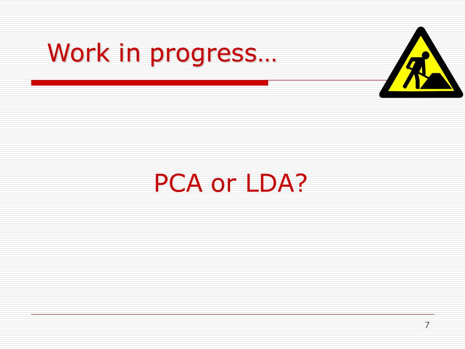 Work in progress… PCA or LDA
