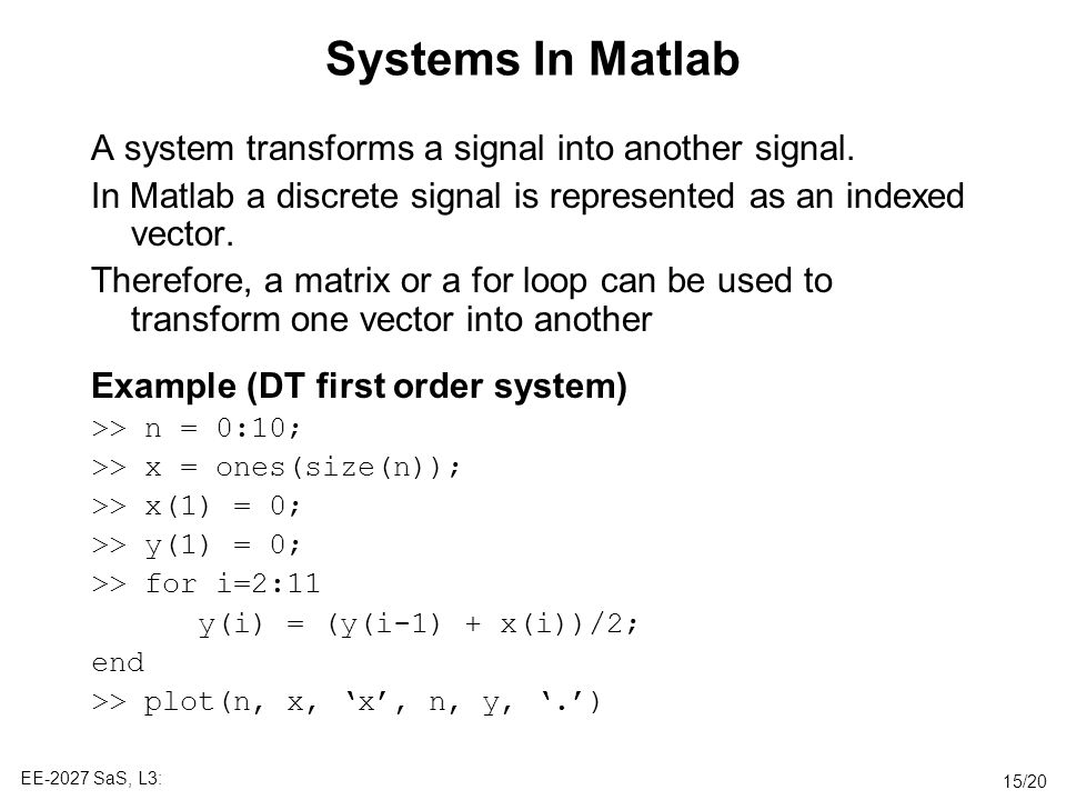 Systems In Matlab A system transforms a signal into another signal.