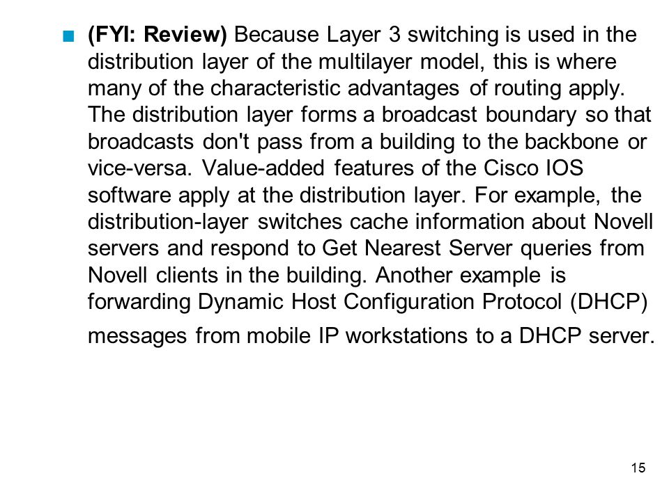 (FYI: Review) Because Layer 3 switching is used in the distribution layer of the multilayer model, this is where many of the characteristic advantages of routing apply.