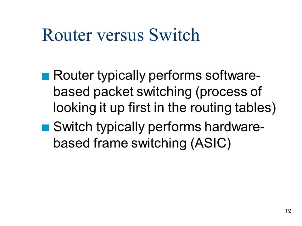 Router versus Switch Router typically performs software-based packet switching (process of looking it up first in the routing tables)
