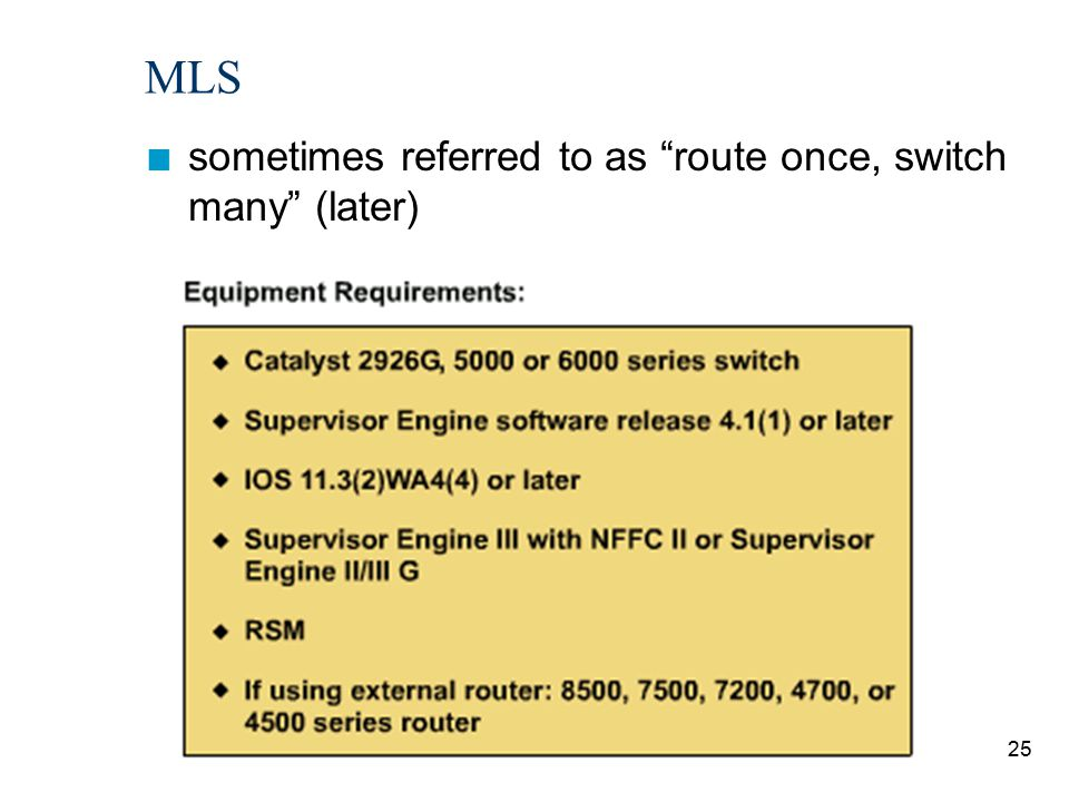 MLS sometimes referred to as route once, switch many (later)