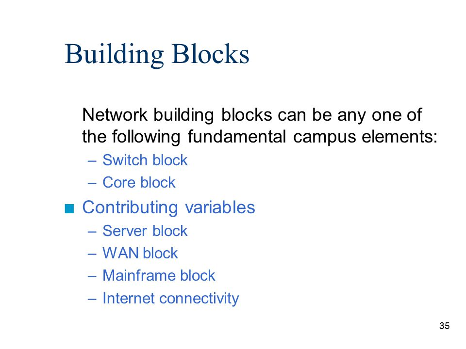 Building Blocks Network building blocks can be any one of the following fundamental campus elements:
