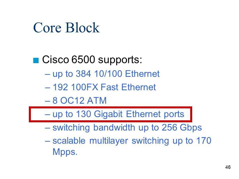 Core Block Cisco 6500 supports: up to 384 10/100 Ethernet