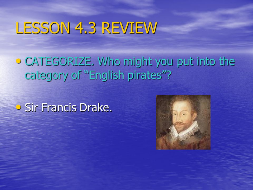 LESSON 4.3 REVIEW CATEGORIZE. Who might you put into the category of English pirates .