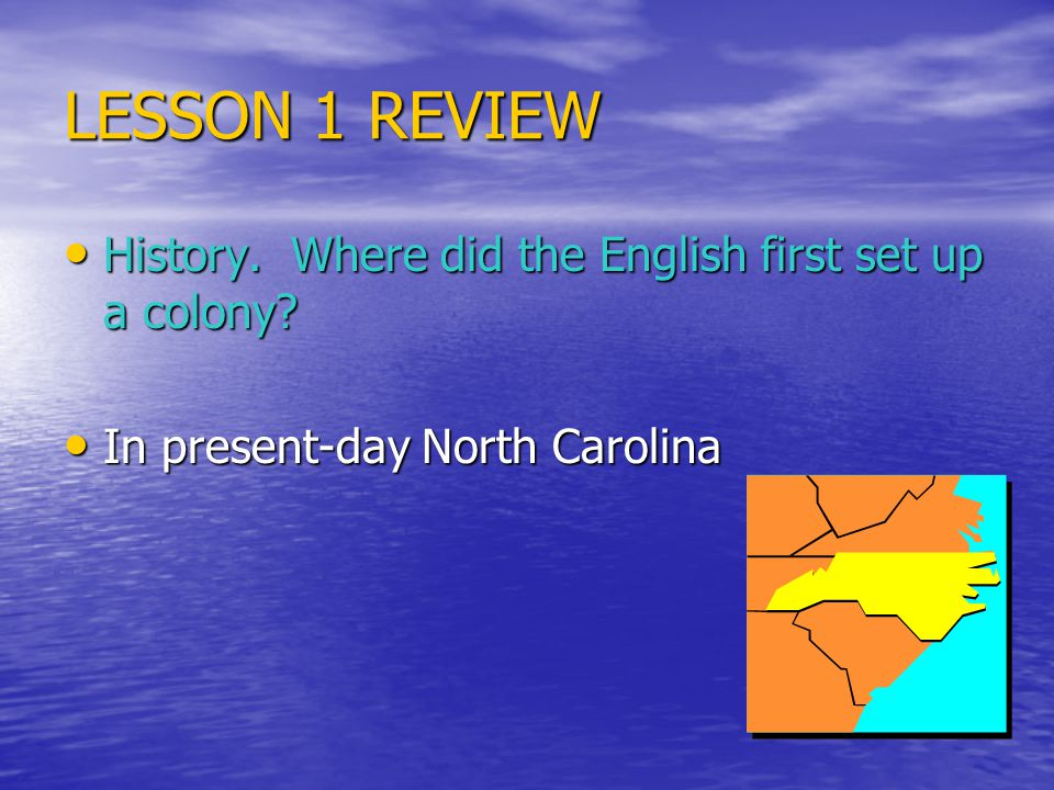 LESSON 1 REVIEW History. Where did the English first set up a colony
