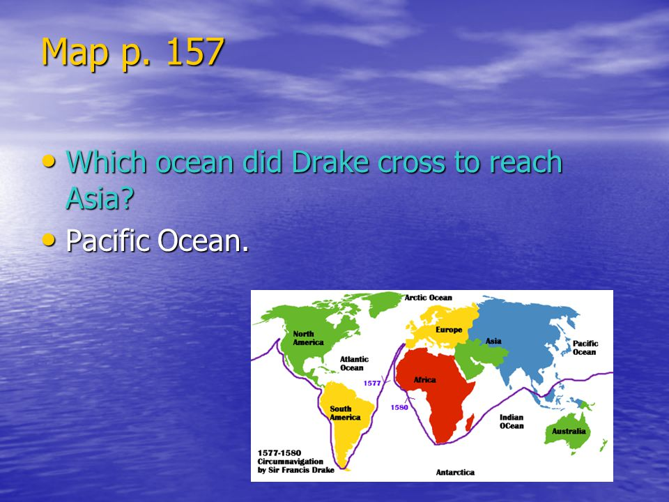 Map p. 157 Which ocean did Drake cross to reach Asia Pacific Ocean.