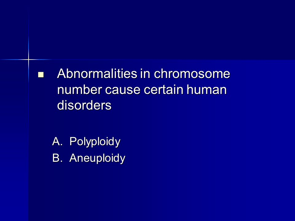 Abnormalities in chromosome number cause certain human disorders