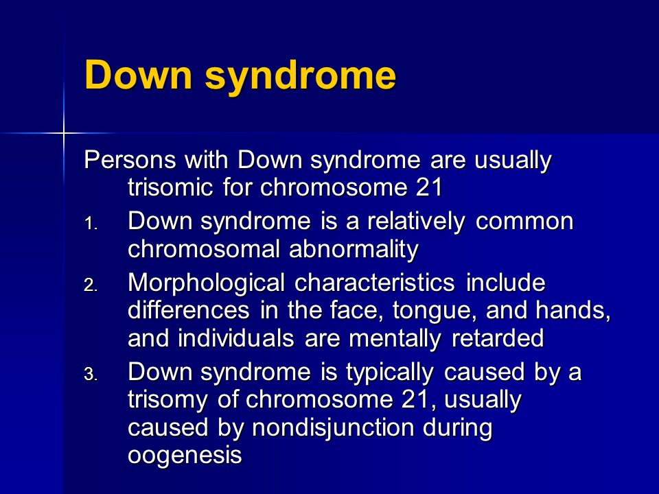 Down syndrome Persons with Down syndrome are usually trisomic for chromosome 21. Down syndrome is a relatively common chromosomal abnormality.