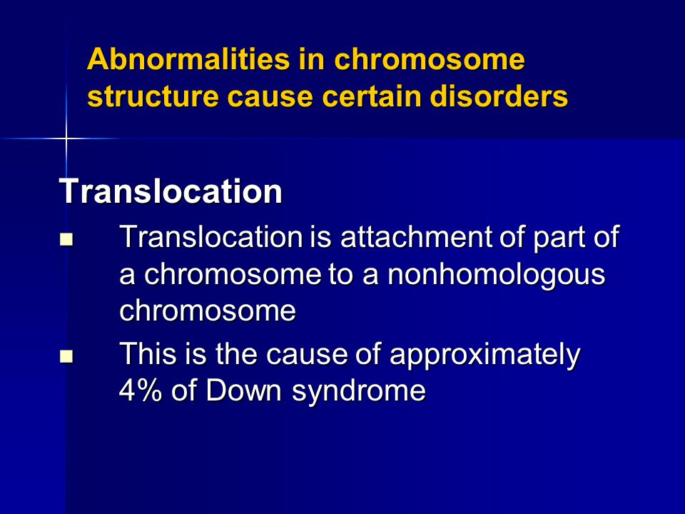 Abnormalities in chromosome structure cause certain disorders