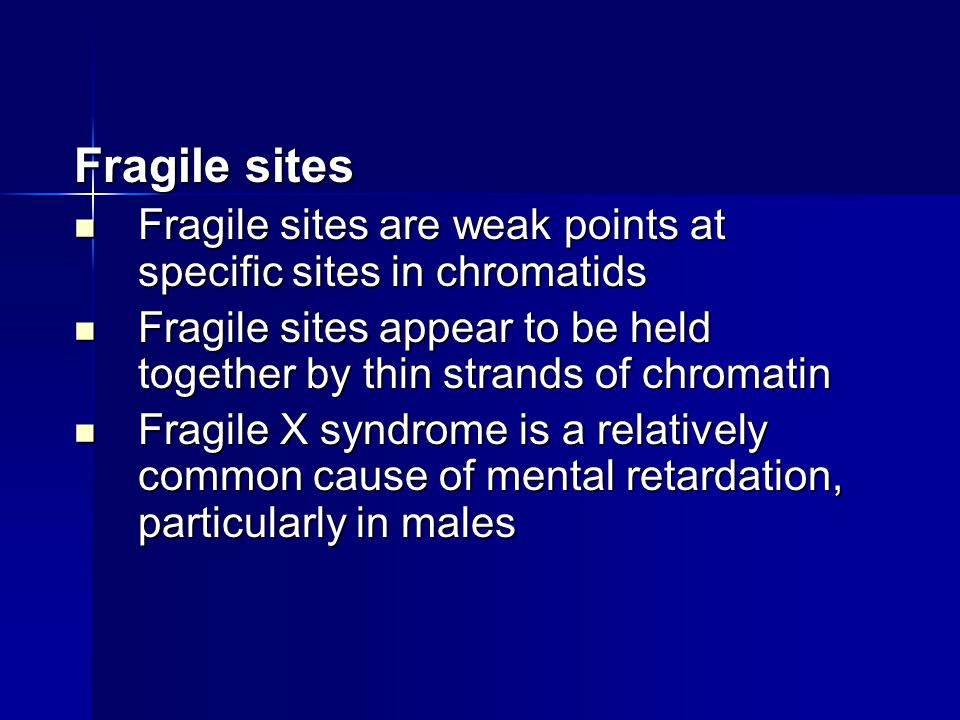 Fragile sites Fragile sites are weak points at specific sites in chromatids. Fragile sites appear to be held together by thin strands of chromatin.