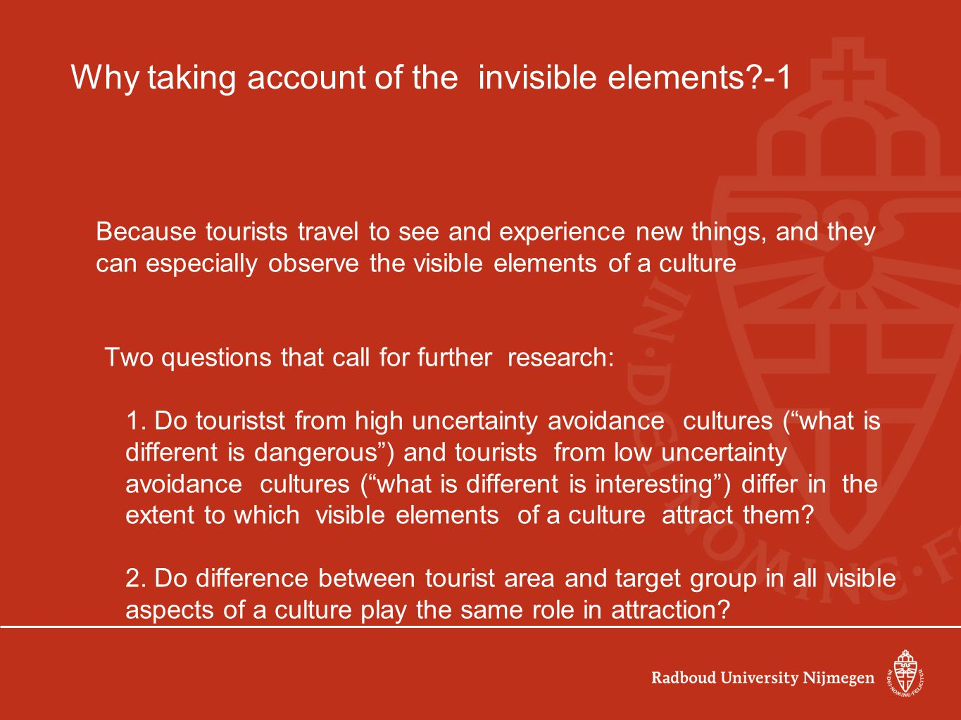 Why taking account of the invisible elements -1