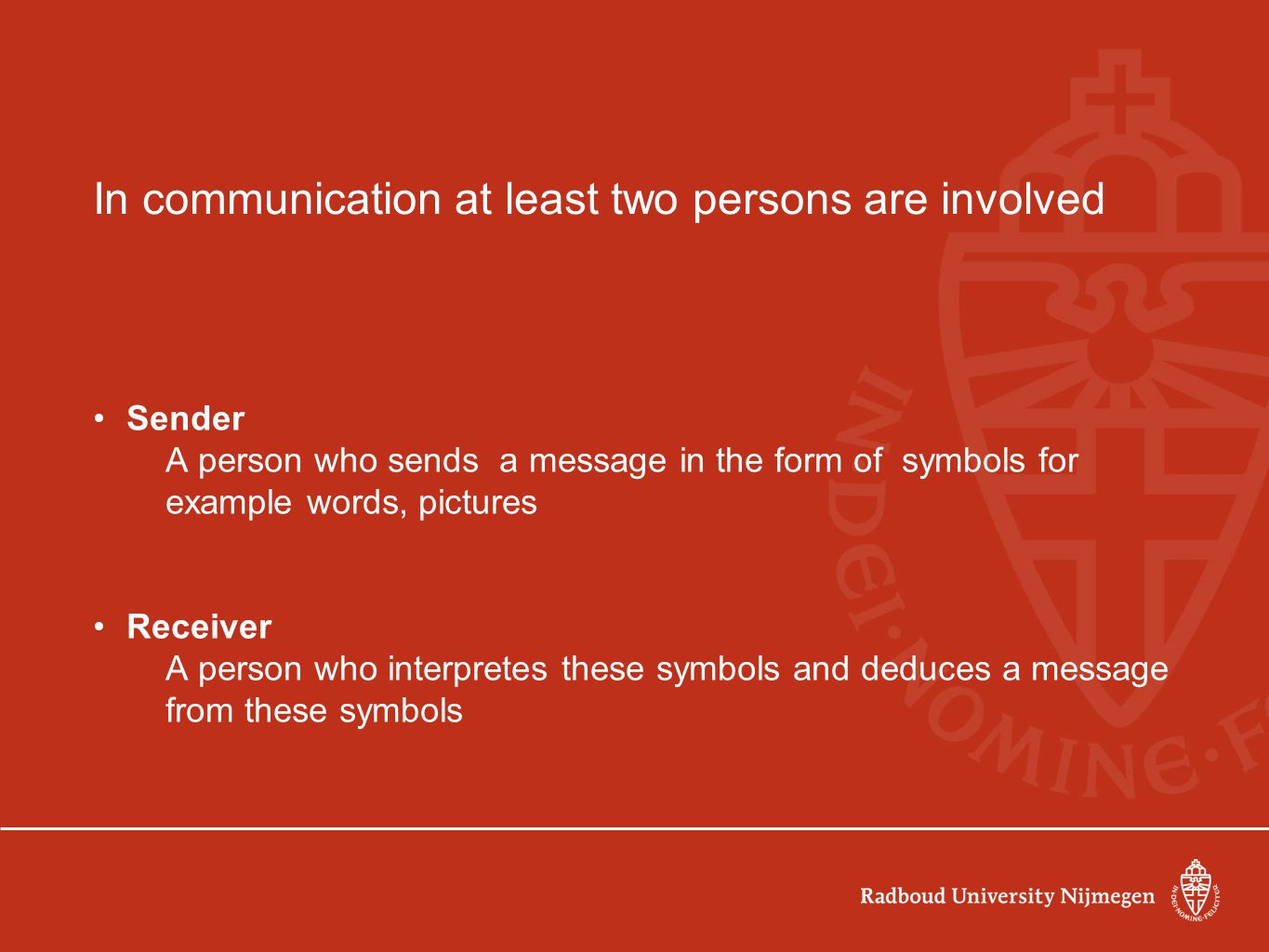 In communication at least two persons are involved