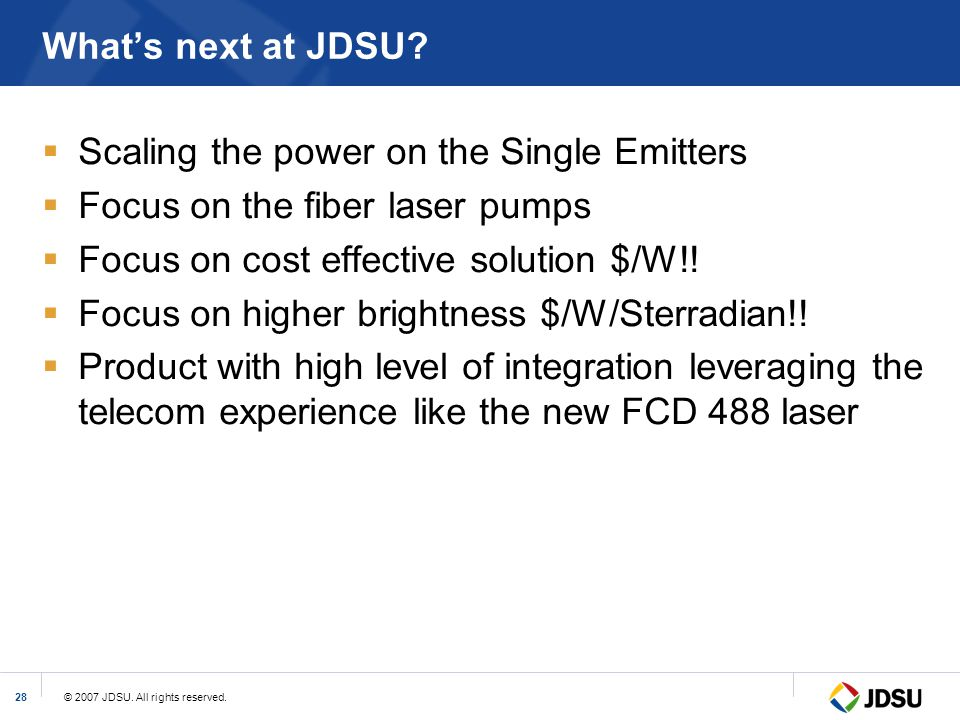 What's next at JDSU Scaling the power on the Single Emitters. Focus on the fiber laser pumps. Focus on cost effective solution $/W!!