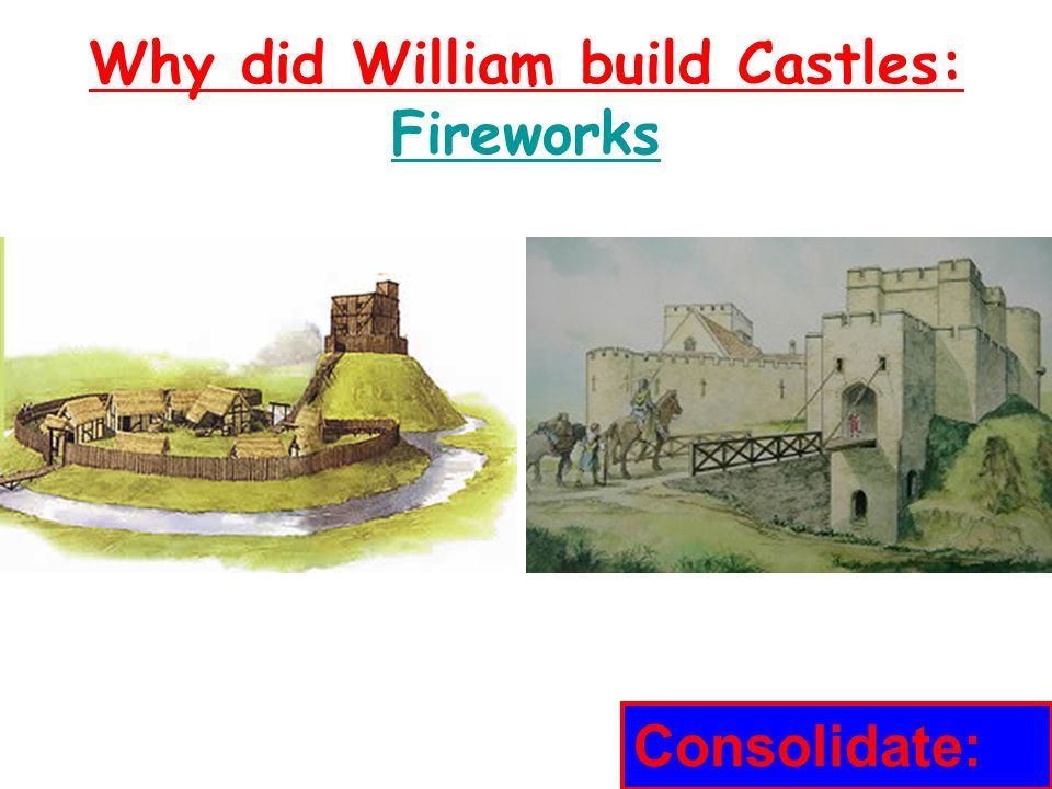 Why did William build Castles: Fireworks
