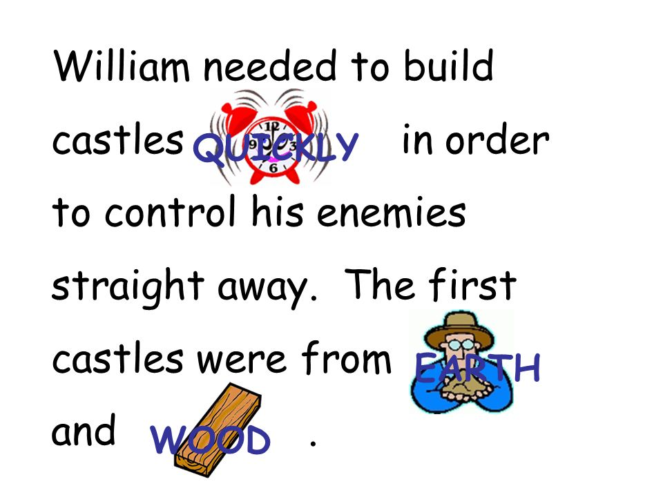 William needed to build castles ________in order to control his enemies straight away. The first castles were from _______ and _______.