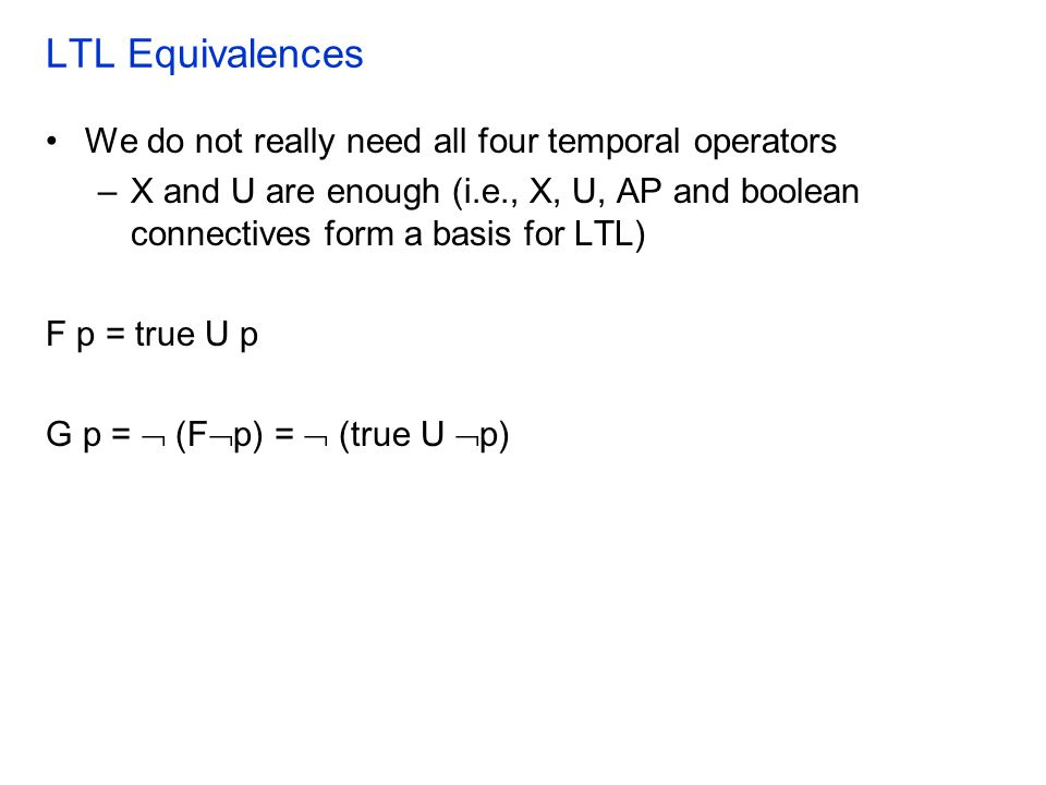 LTL Equivalences We do not really need all four temporal operators