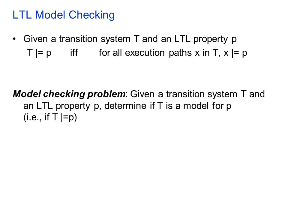 LTL Model Checking Given a transition system T and an LTL property p