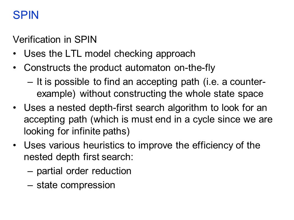 SPIN Verification in SPIN Uses the LTL model checking approach