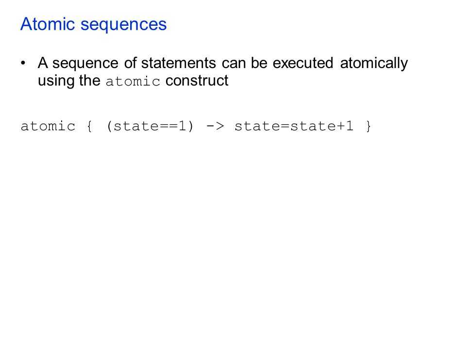Atomic sequences A sequence of statements can be executed atomically using the atomic construct.