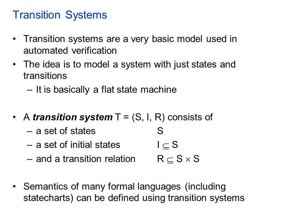 Transition Systems Transition systems are a very basic model used in automated verification.