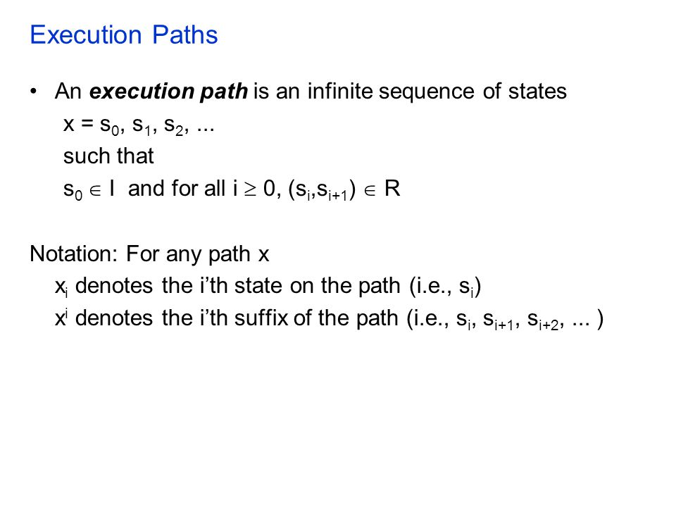 Execution Paths An execution path is an infinite sequence of states