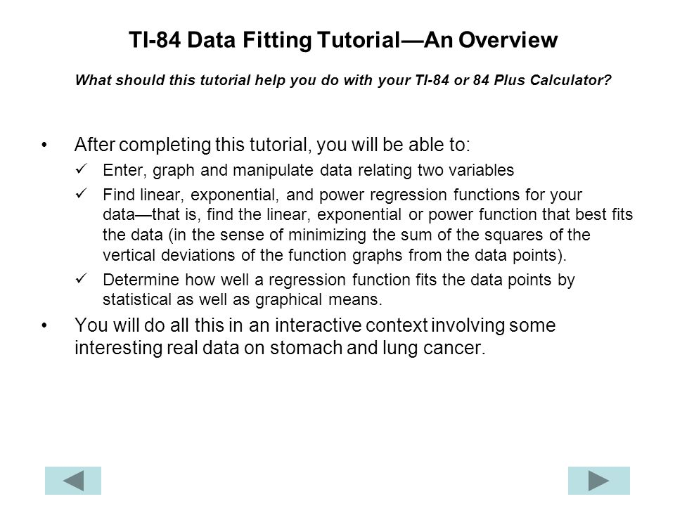 TI-84 Data Fitting Tutorial—An Overview What should this tutorial help you do with your TI-84 or 84 Plus Calculator