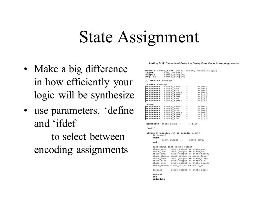 State Assignment Make a big difference in how efficiently your logic will be synthesize.