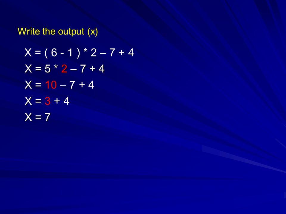 X = ( 6 - 1 ) * 2 – 7 + 4 X = 5 * 2 – 7 + 4 X = 10 – 7 + 4 X = 3 + 4