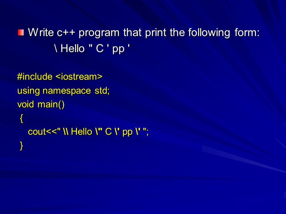 Write c++ program that print the following form: \ Hello C pp