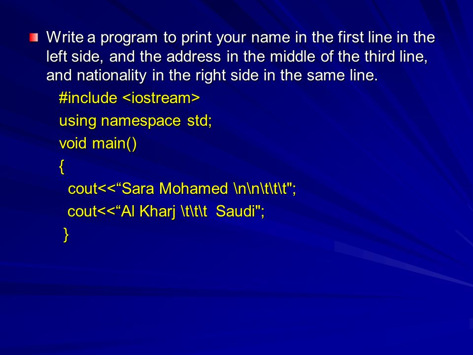 Write a program to print your name in the first line in the left side, and the address in the middle of the third line, and nationality in the right side in the same line.