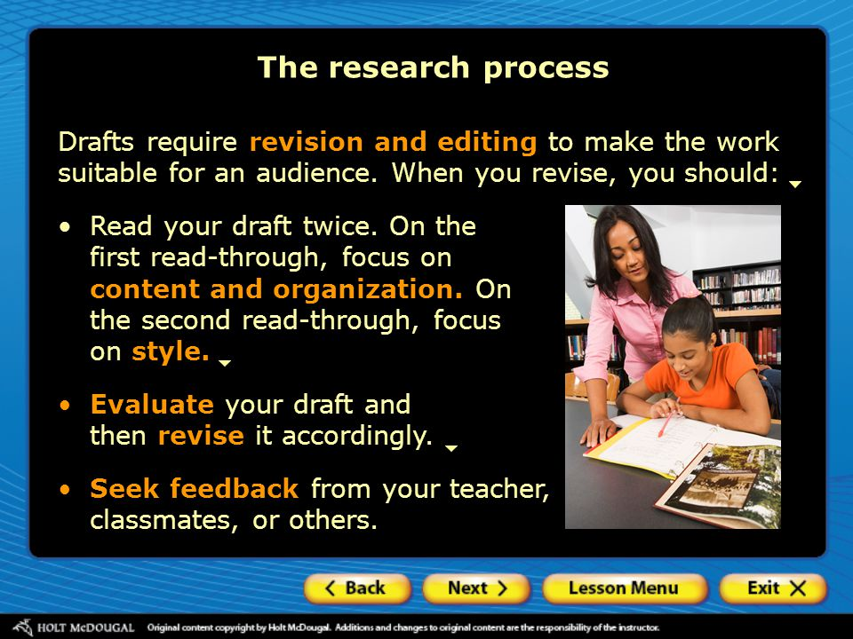The research process Drafts require revision and editing to make the work suitable for an audience. When you revise, you should: