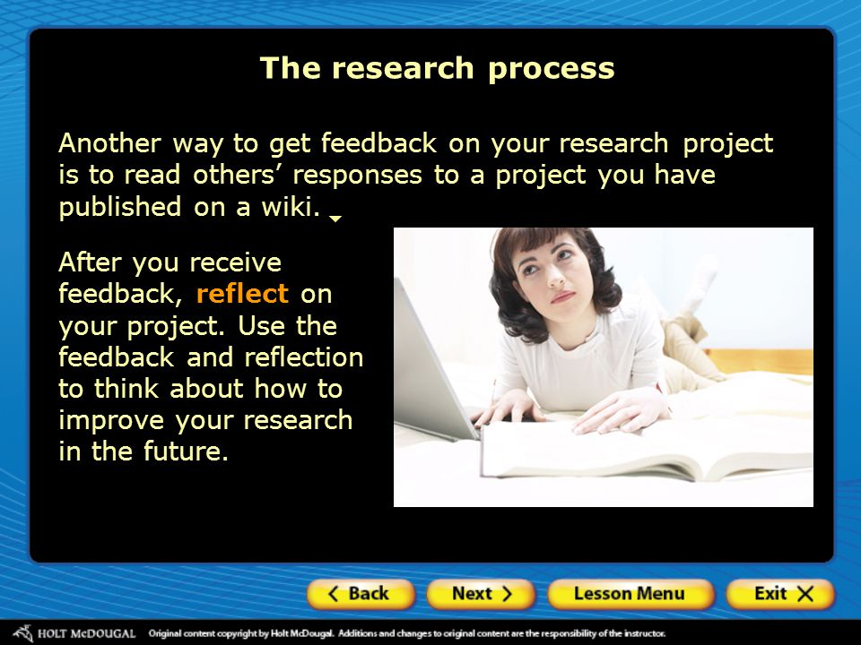 The research process Another way to get feedback on your research project is to read others' responses to a project you have published on a wiki.