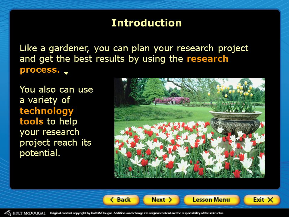 Introduction Like a gardener, you can plan your research project and get the best results by using the research process.