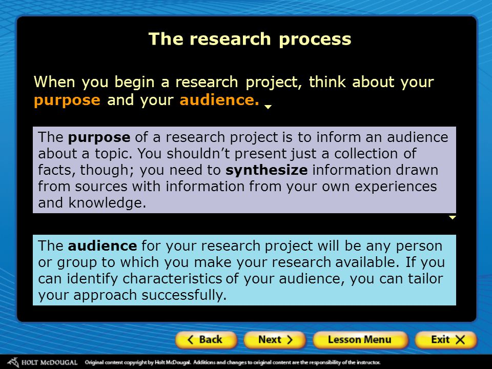The research process When you begin a research project, think about your purpose and your audience.