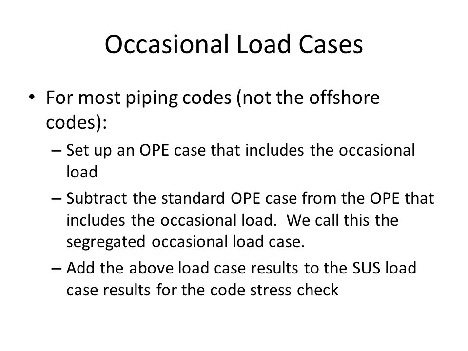 Occasional Load Cases For most piping codes (not the offshore codes):