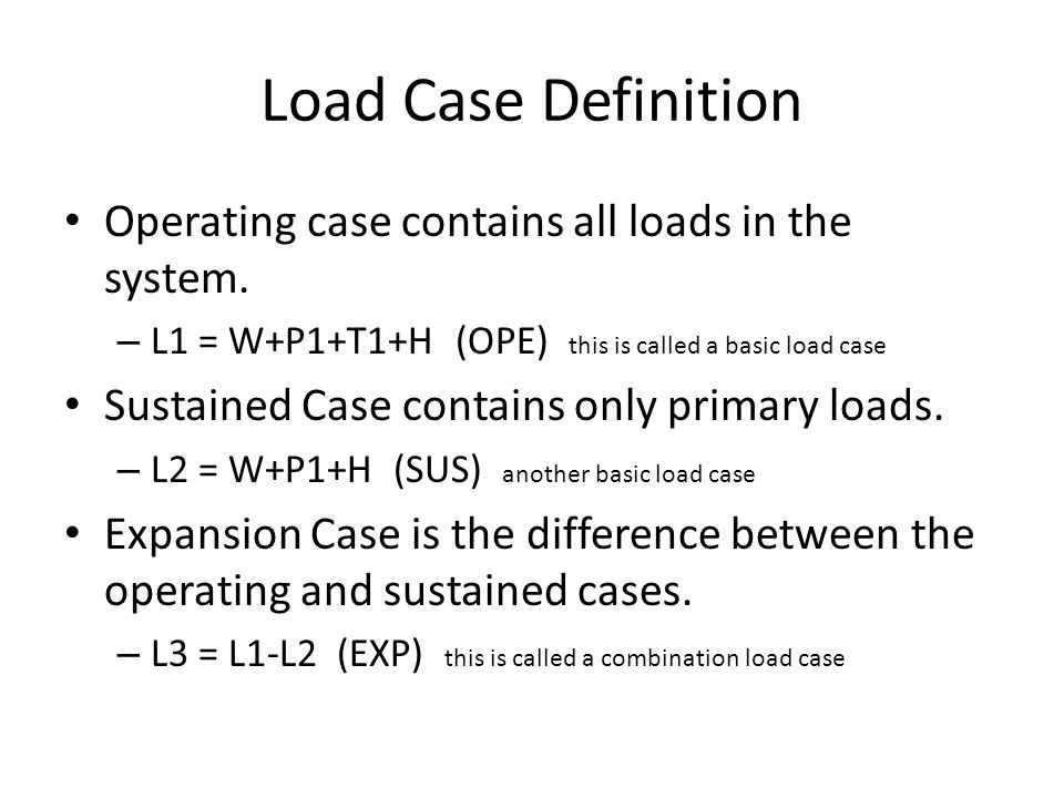 Load Case Definition Operating case contains all loads in the system.