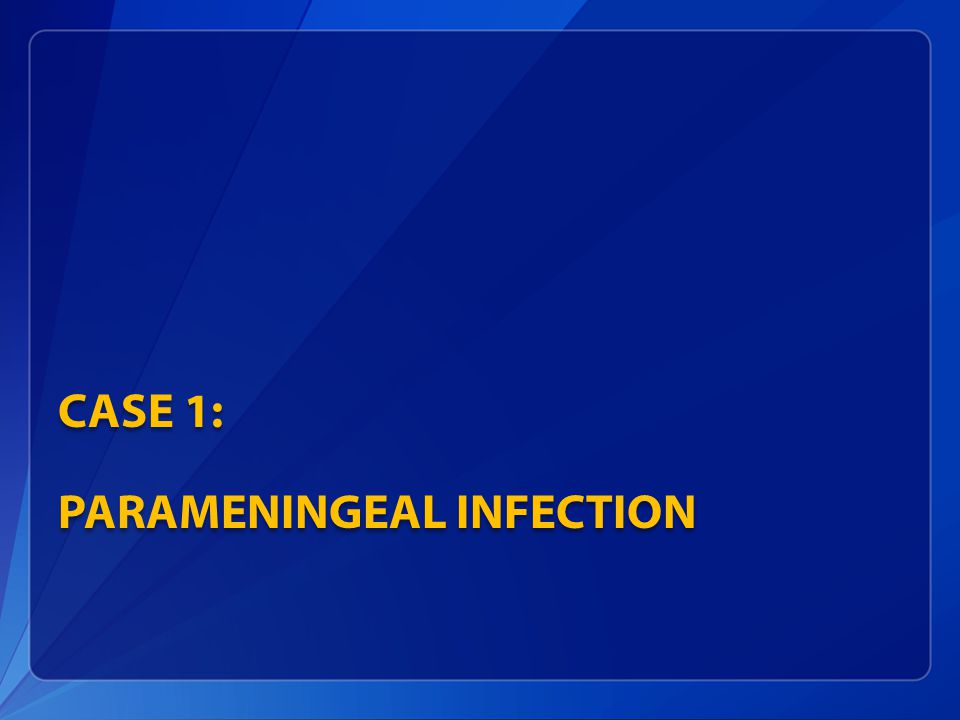 Case 1: Parameningeal Infection