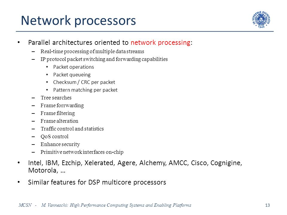 Network processors Parallel architectures oriented to network processing: Real-time processing of multiple data streams.