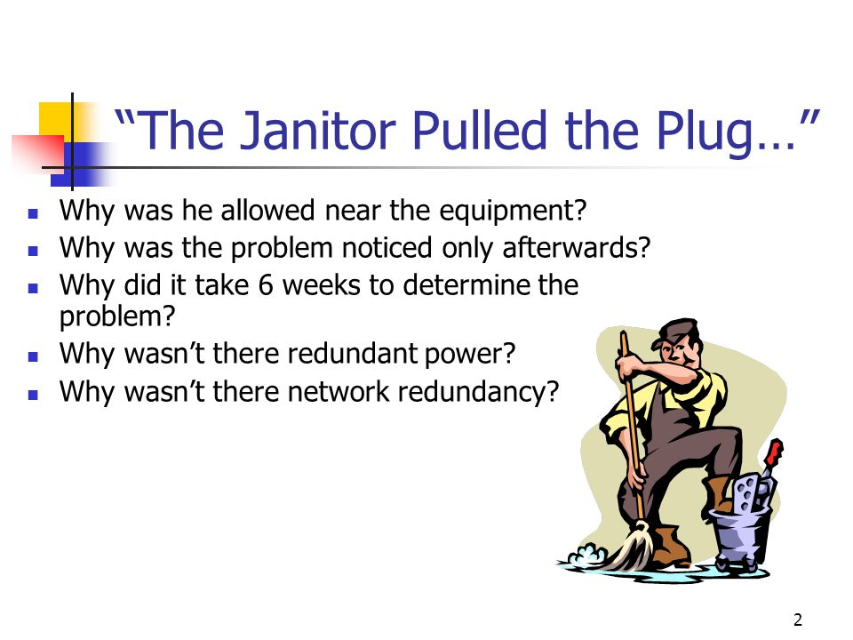 The Janitor Pulled the Plug…