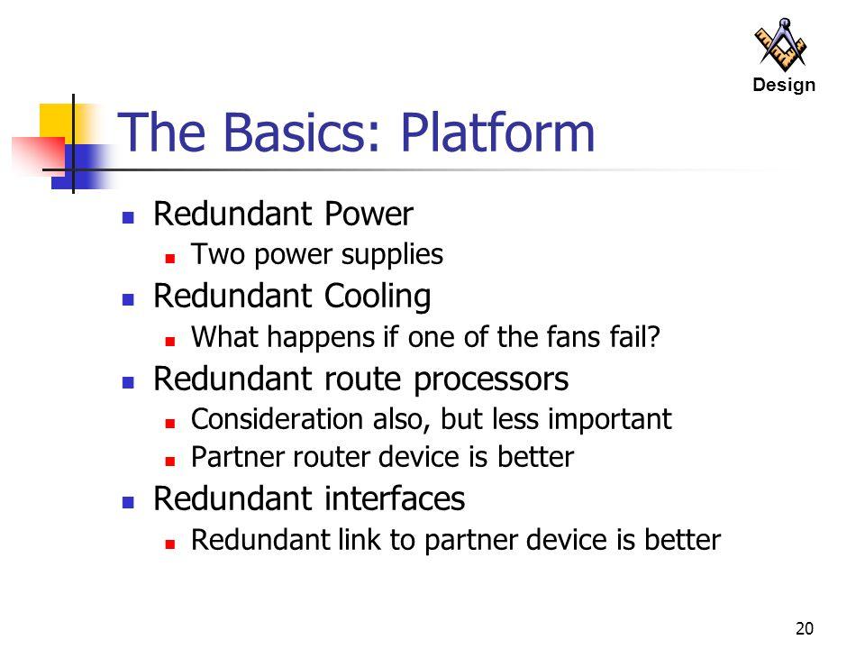 The Basics: Platform Redundant Power Redundant Cooling
