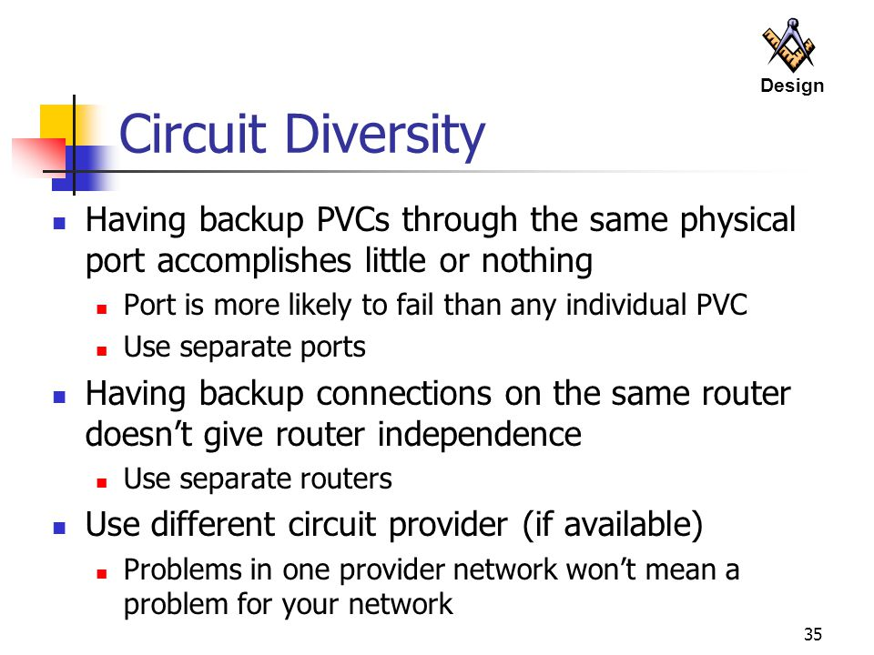 Design Circuit Diversity. Having backup PVCs through the same physical port accomplishes little or nothing.