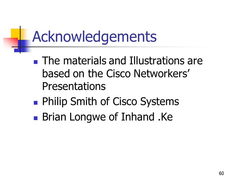 Acknowledgements The materials and Illustrations are based on the Cisco Networkers' Presentations. Philip Smith of Cisco Systems.