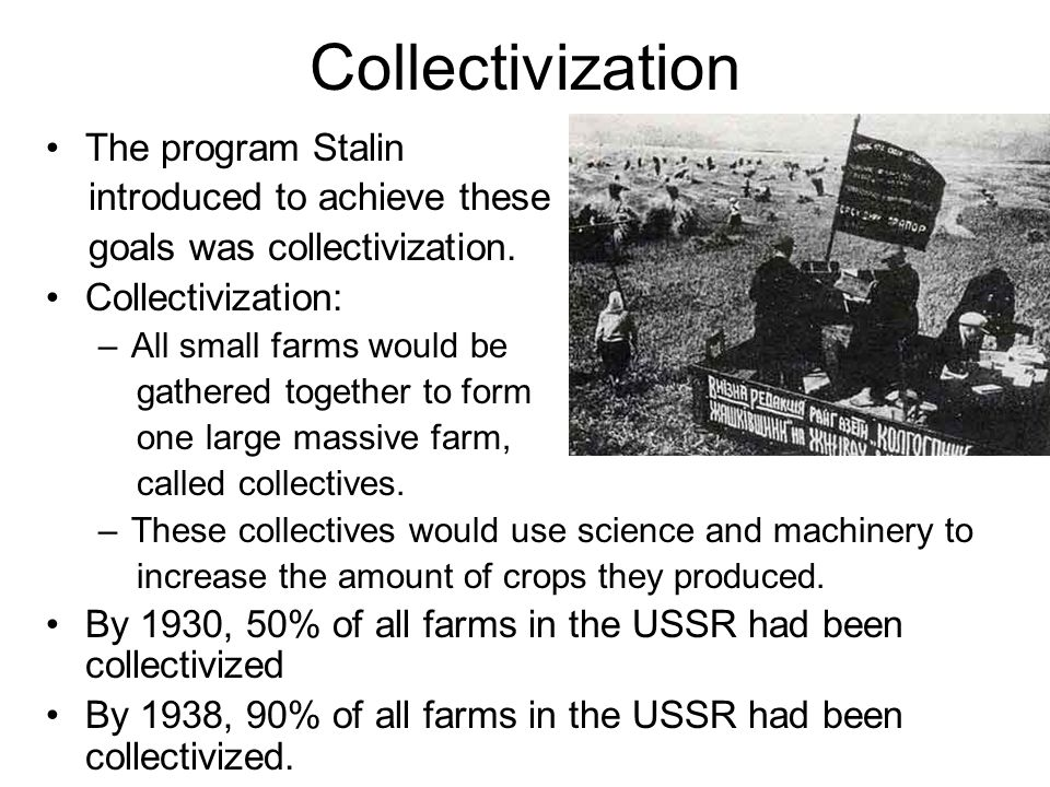 Collectivization The program Stalin introduced to achieve these